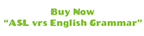 This buy now button links to the order page for the ASL vrs English Grammar DVD
